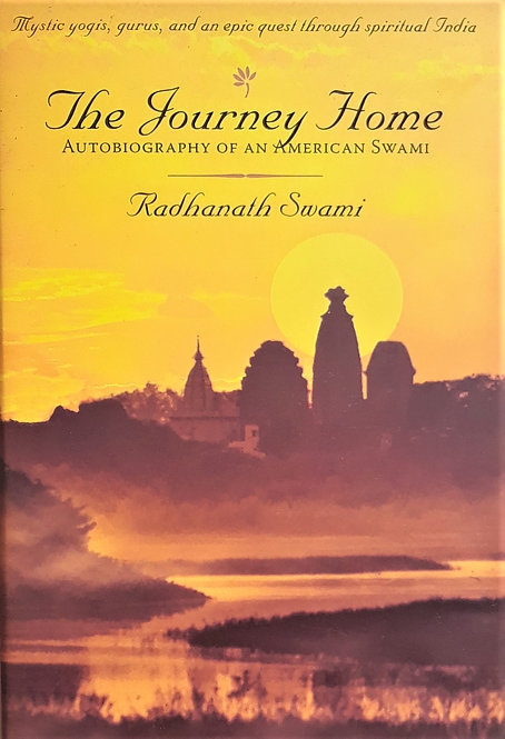 The Journey Home: Autobiography of an American Swami  by Radhanath Swami