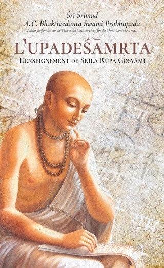 L'Upadesamrita, L'enseignement de Śrīla Rūpa Gosvāmī