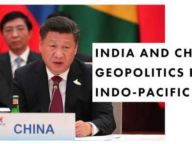 INDIA AND CHINA: GEOPOLITICS IN THE INDO-PACIFIC DECADE