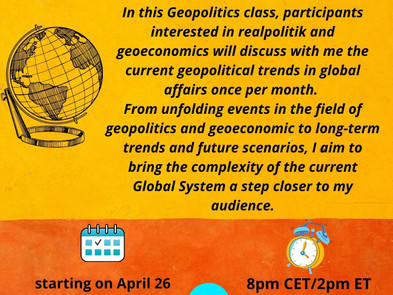 My monthly Geopolitics Class begins on April 26