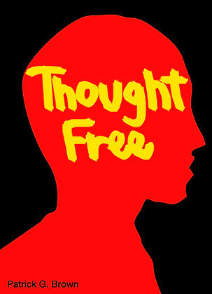 THOUGHT FREE / PATRICK G. BROWN