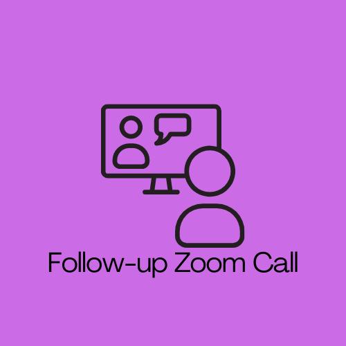 Follow Up Zoom Call (20-min)