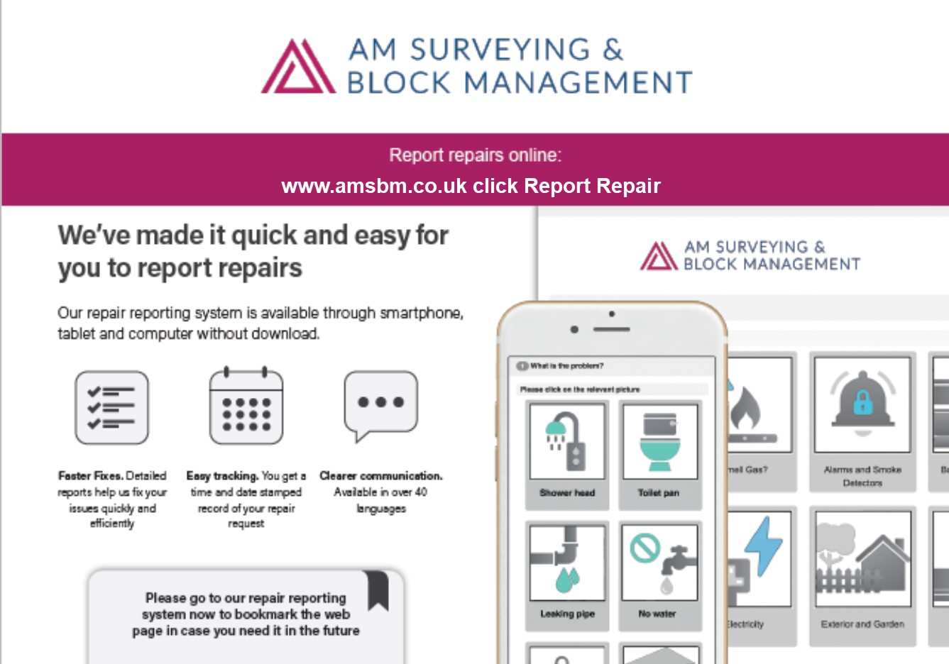 "The AM Surveying & Block Management Repair Reporting Tool; available via www.amsbm.co.uk and select ""Report Repair""."
