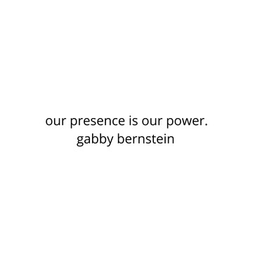 'our presence is our power'