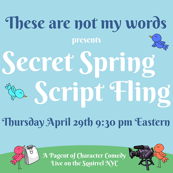 These Are Not My Words: Secret Spring Script Fling