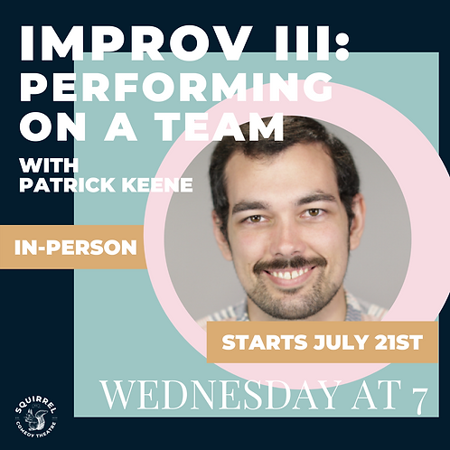 IRL: IMPROV III: PERFORMING WITH A TEAM with PATRICK KEENE