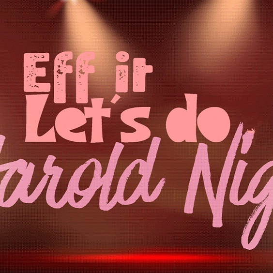 Eff It, Let's Do Harold Night