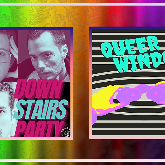 Downstairs Party + Queer Window
