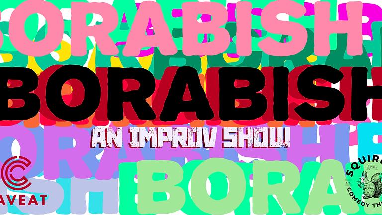 Borabish: An Improv Show