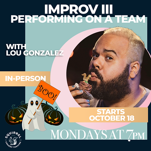 IRL: IMPROV III: PERFORMING WITH A TEAM with LOU GONZALEZ