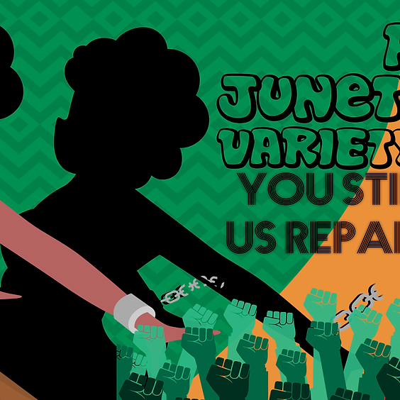 A Juneteenth Variety Show: You Still Owe Us Reparations