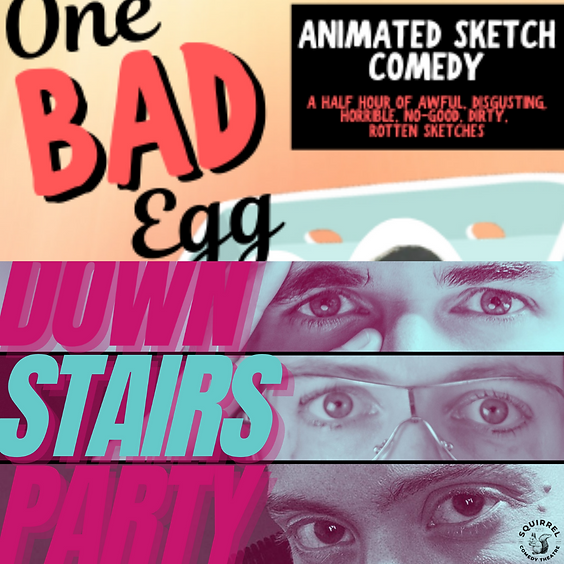 One Bad Egg & Downstairs Party