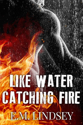 A black and white image of a man's back, water raining down, and fire coming up from the bottom.  Text reads: Like Water Catching Fire, E.M. Lindsey