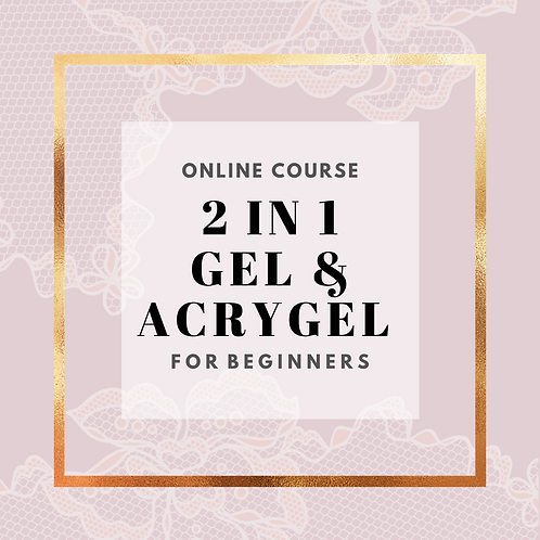 Online 2in1 AcryGel/Gel Beginner's Course