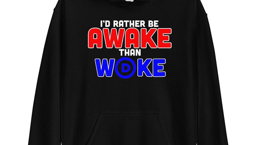 I'd Rather Be Awake Than Woke Hoodie