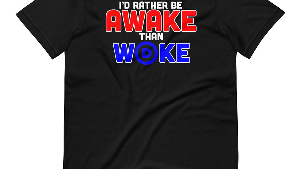 I'd Rather Be Awake Than Woke Shirt