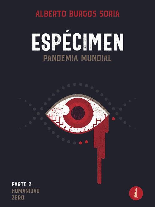 Espécimen. Pandemia Mundial. Parte 2. Humanidad zero