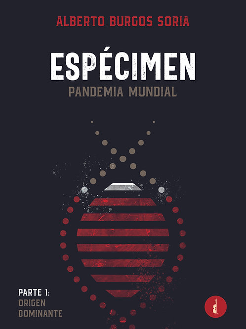 Espécimen. Pandemia Mundial. Parte 1. Origen Dominante