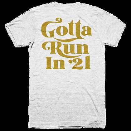 Gotta Run In '21 Tee (Youth $16, Adult $25)
