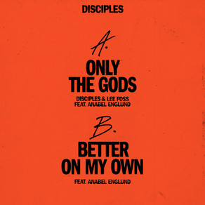 Disciples x Lee Foss - Only The Gods feat. Anabel Englund