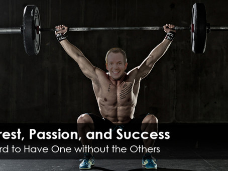 Interest, Passion, and Success – It's hard to have one, without the other