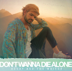 Henry And The Waiter - Don't Wanna Die Alone