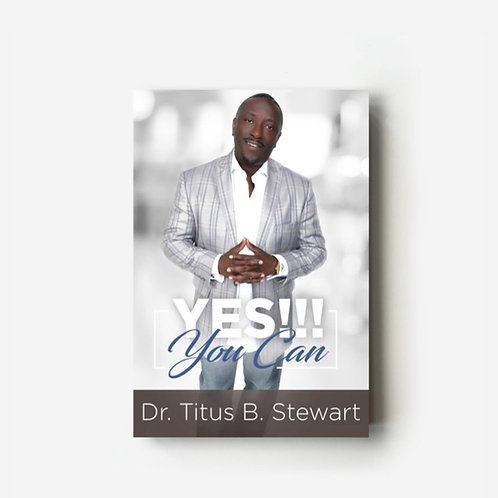 """""""Yes You Can"""" - Dr. Titus B. Stewart"""