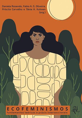 Ecofeminismos - fundamentos teóricos e práxis interseccionais