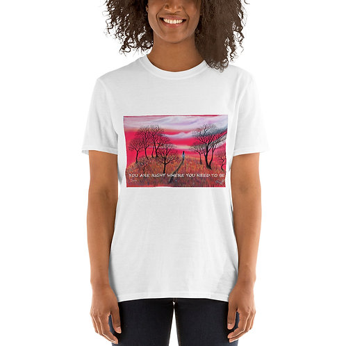 RIGHT WHERE U NEED TO BE - Short-Sleeve Unisex T-Shirt