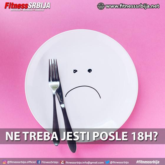 Ne treba jesti posle 18h?