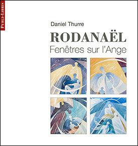 Rodanaël – Fenêtres sur l'Ange | Daniel Thurre