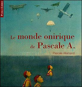 Le monde onirique de Pascale A. | Pascale Allamand