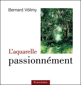 L'aquarelle passionnément   Bernard Völlmy