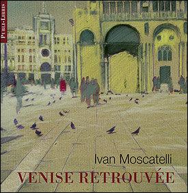 Venise retrouvée | Ivan Moscatelli