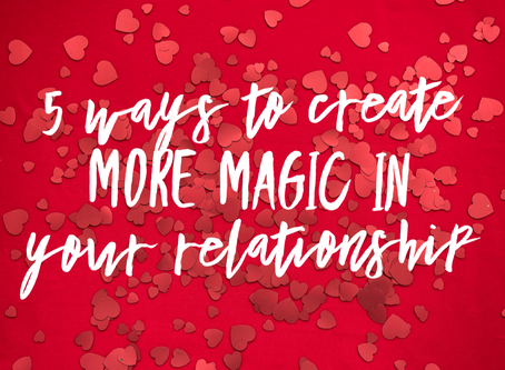 5 Ways to Create More Magic In Your Relationship
