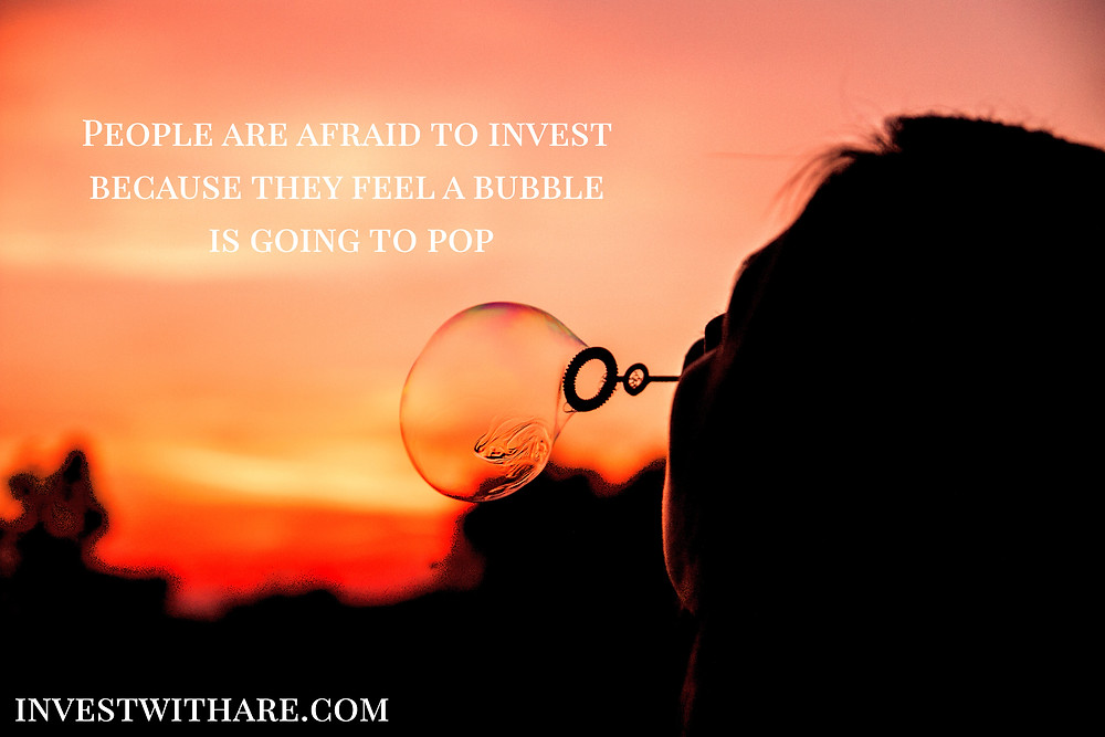 People are afraid to invest because they feel a bubble is going to pop.