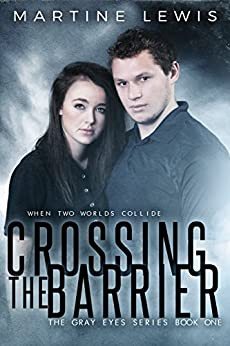 Crossing the Barrier (The Gray Eyes Series Book 1) by [Lewis, Martine]