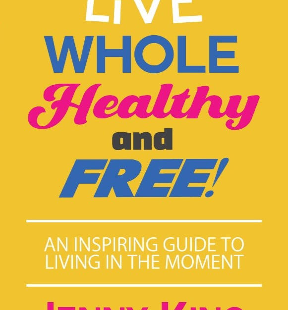 Live Whole, Healthy, and Free!