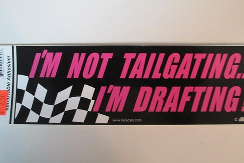 2004 PINK  I'm Not Tailgating - I'm Drafting / Decal #2