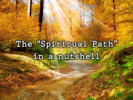 """The """"Spiritual Path"""" in a nutshell"""