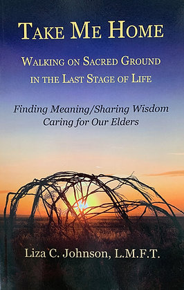 Take Me Home: Walking on Sacred Ground in the Last Stage of Life