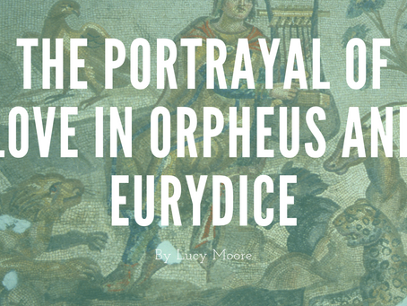 The Portrayal of Love in Orpheus and Eurydice - by Lucy Moore
