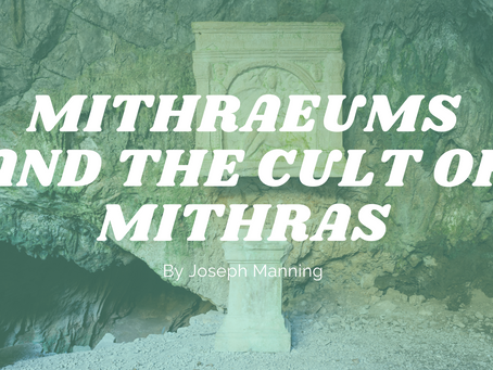 Mithraeums and the Cult of Mithras - by Joseph Manning