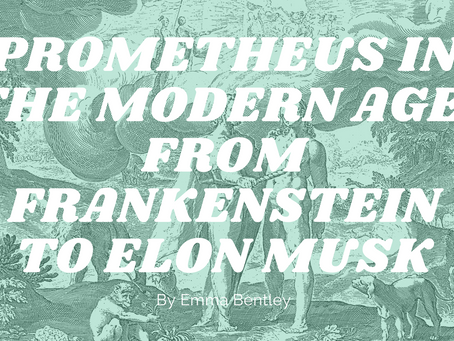 Prometheus in the Modern Age: from Frankenstein to Elon Musk - by Emma Bentley