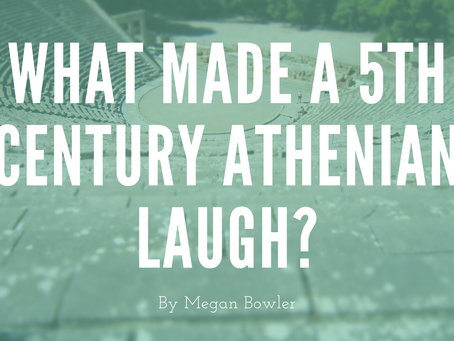 What made a 5th century Athenian laugh? by Megan Bowler