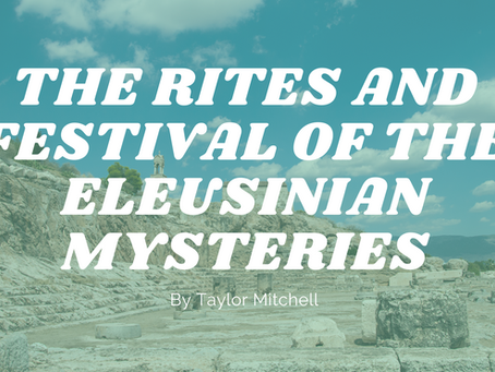 The Rites and Festival of the Eleusinian Mysteries - by Taylor Mitchell