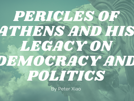 Pericles of Athens and his Legacy on Democracy and Politics - by Peter Xiao