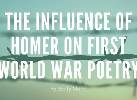 The influence of Homer on First World War Poetry - by Emily Shead