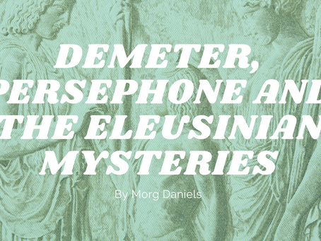 Demeter, Persephone and the Eleusinian Mysteries - by Morg Daniels