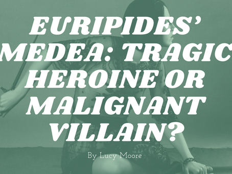 Euripides' Medea: Tragic Heroine or Malignant Villain? - by Lucy Moore